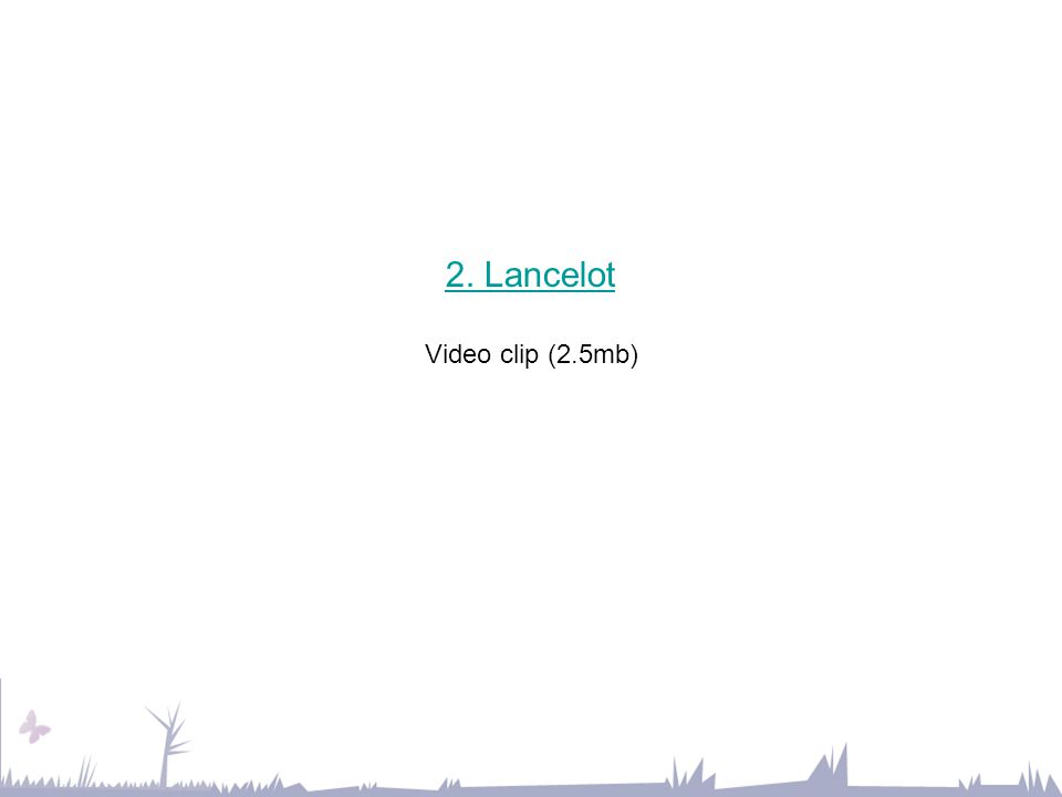 2. Lancelot 2. Lancelot Video clip (2.5mb)