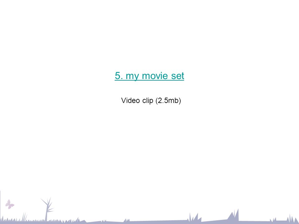 5. my movie set 5. my movie set Video clip (2.5mb)