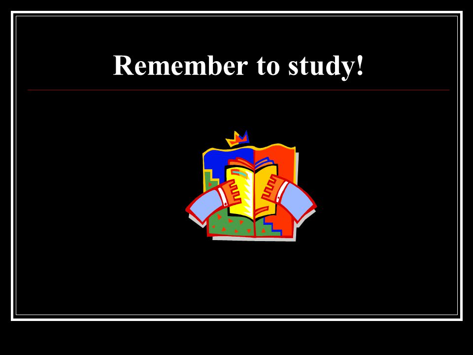 Remember to study!