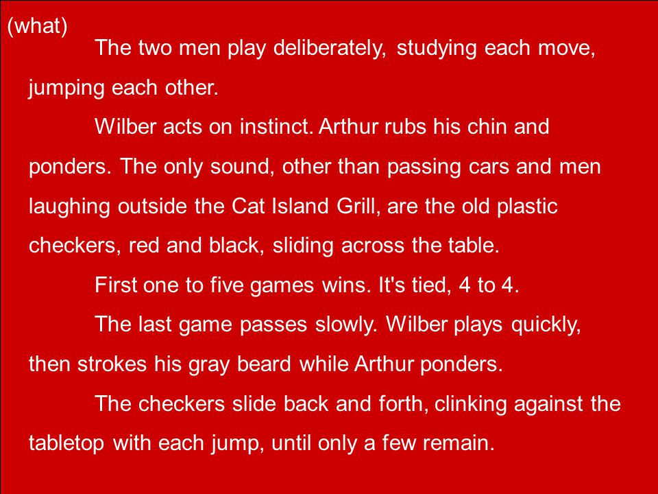 The two men play deliberately, studying each move, jumping each other.