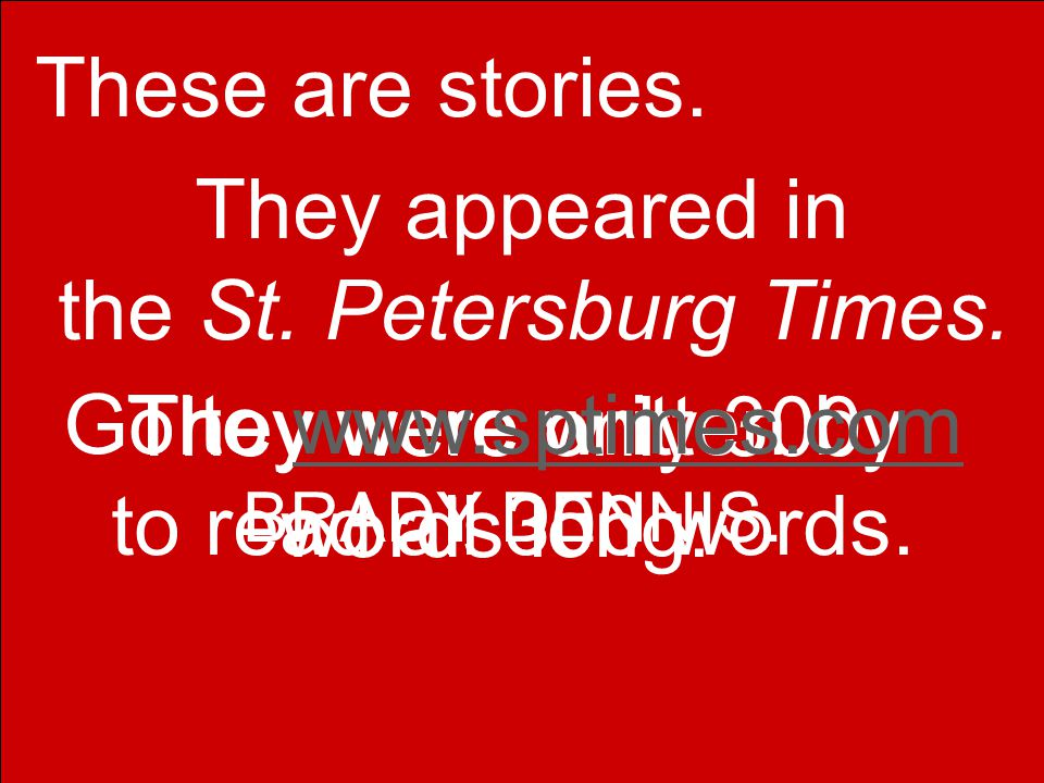 These are stories. They appeared in the St. Petersburg Times.