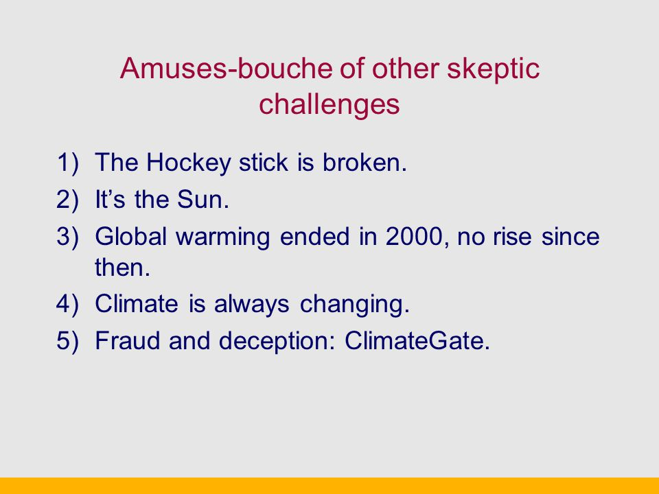 Amuses-bouche of other skeptic challenges 1)The Hockey stick is broken.