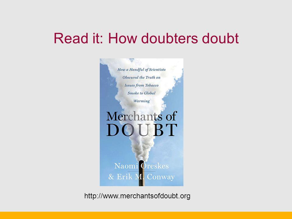 Read it: How doubters doubt http://www.merchantsofdoubt.org