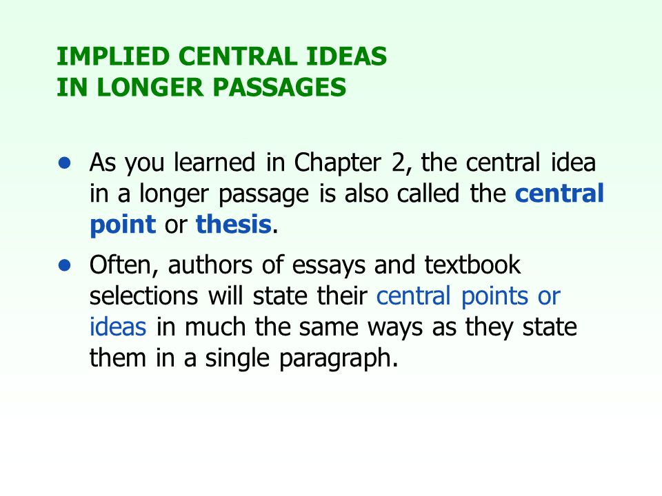Often, authors of essays and textbook selections will state their central points or ideas in much the same ways as they state them in a single paragraph.