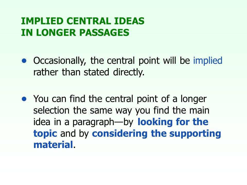 You can find the central point of a longer selection the same way you find the main idea in a paragraph—by looking for the topic and by considering the supporting material.