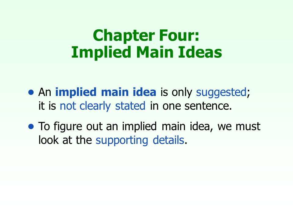 Chapter Four: Implied Main Ideas An implied main idea is only suggested; it is not clearly stated in one sentence.