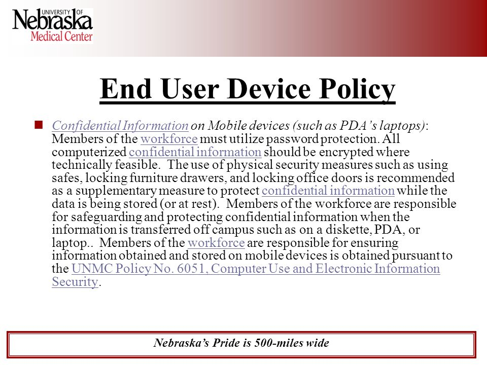 Nebraska's Pride is 500-miles wide End User Device Policy Confidential Information on Mobile devices (such as PDA's laptops): Members of the workforce