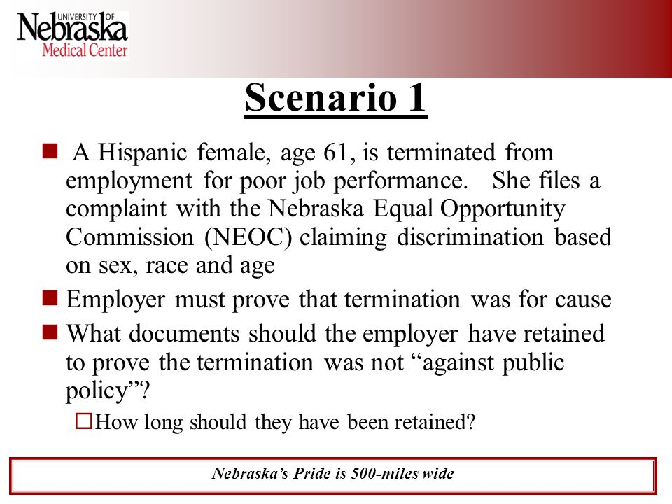 Nebraska's Pride is 500-miles wide Scenario 1 A Hispanic female, age 61, is terminated from employment for poor job performance. She files a complaint