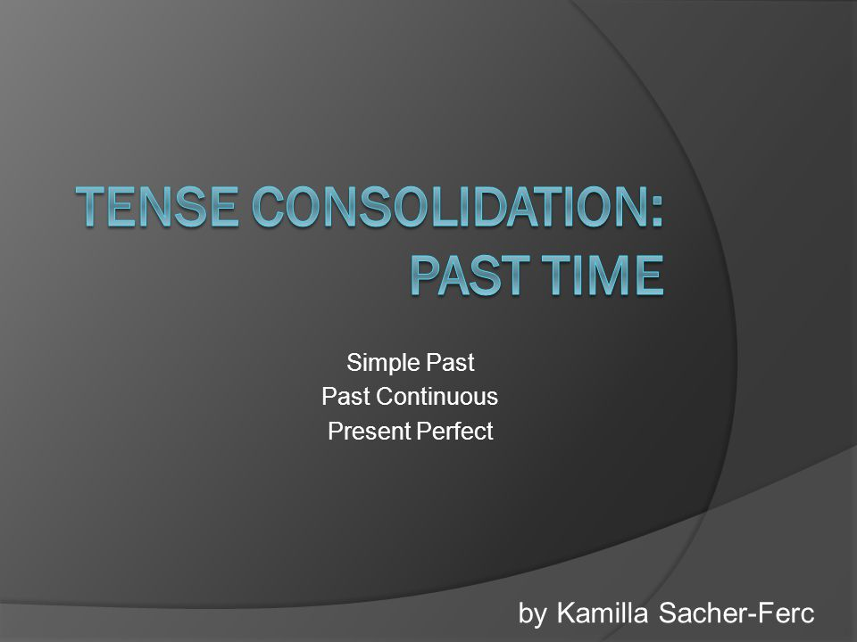 Simple Past Past Continuous Present Perfect by Kamilla Sacher-Ferc