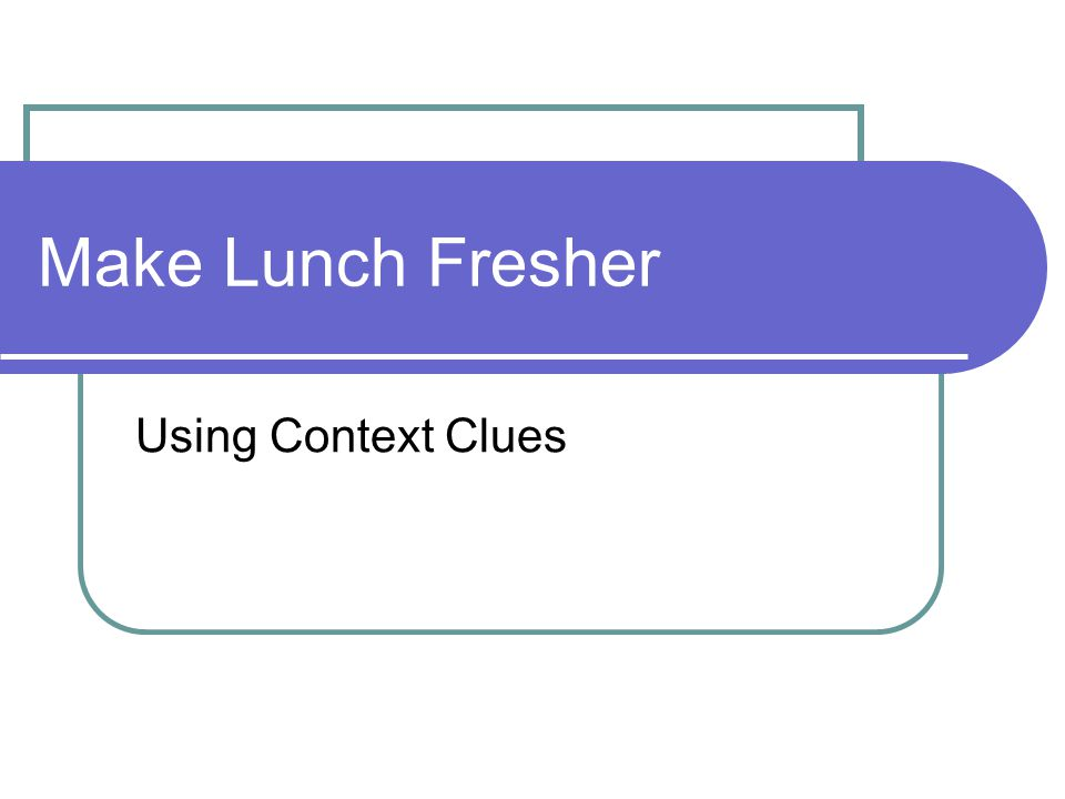 Make Lunch Fresher Using Context Clues