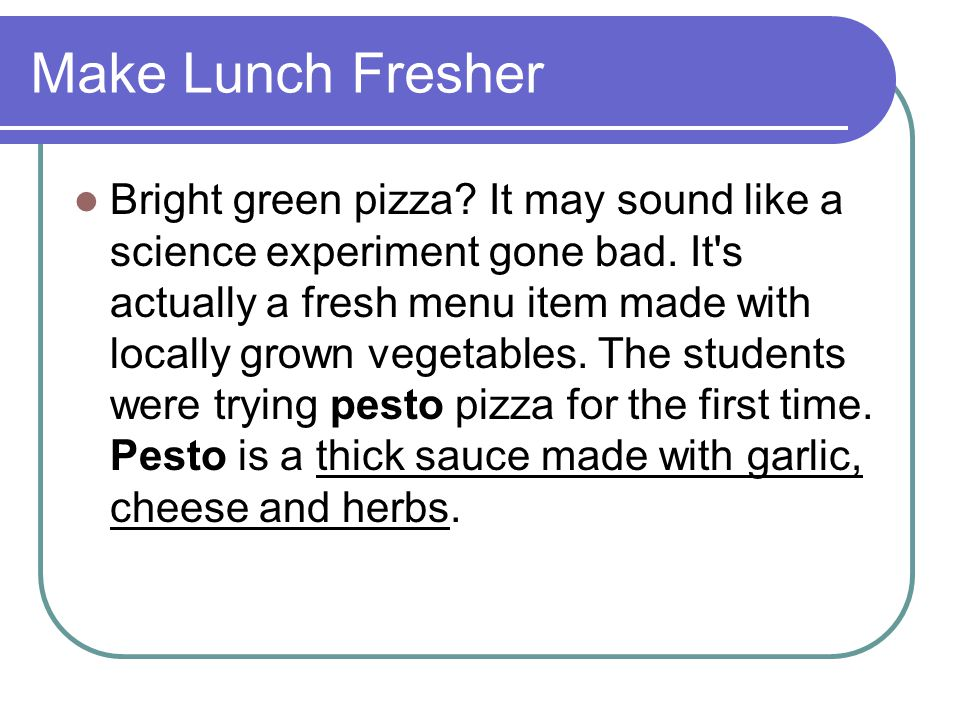 Make Lunch Fresher Bright green pizza. It may sound like a science experiment gone bad.