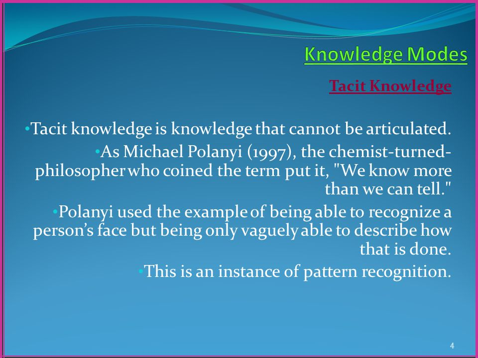 Tacit Knowledge Tacit knowledge is knowledge that cannot be articulated.