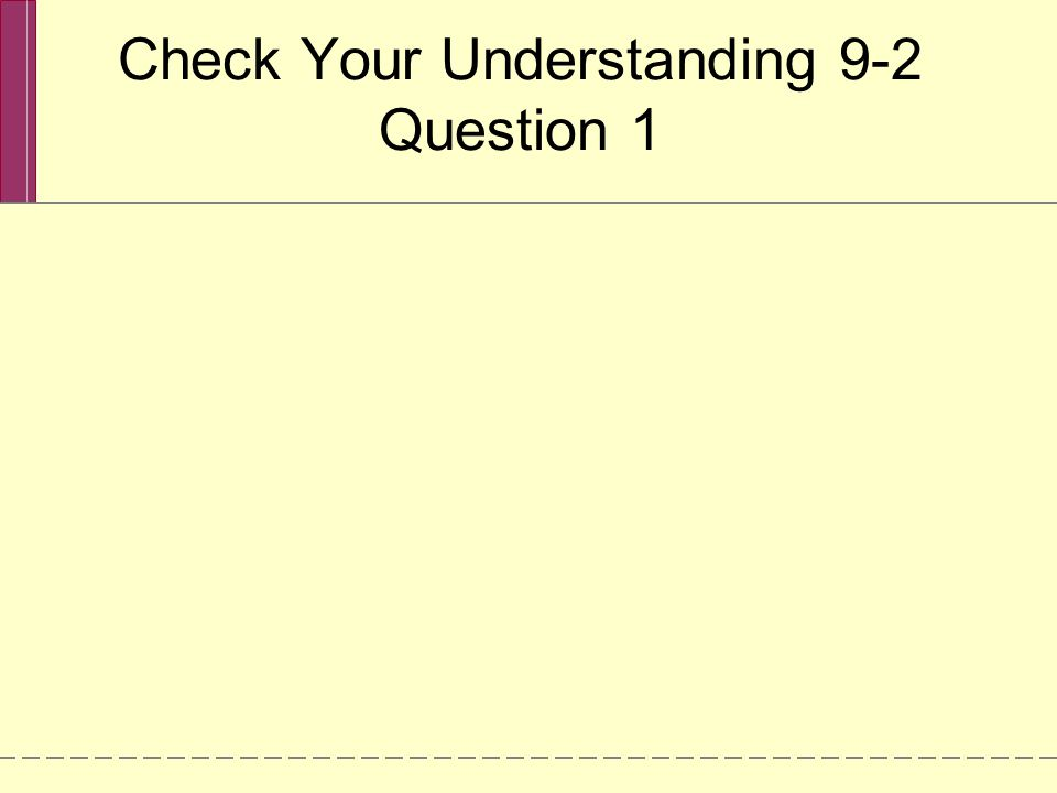 Check Your Understanding 9-2 Question 1