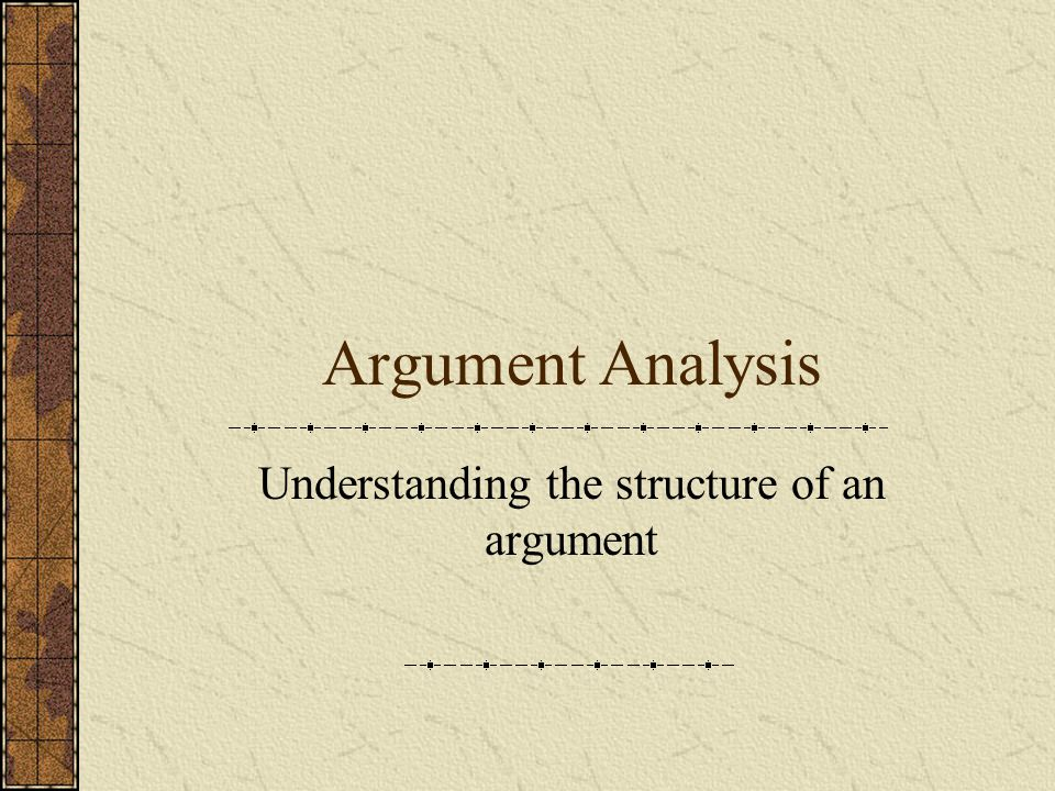 Argument Analysis Understanding the structure of an argument