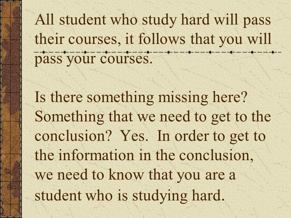 All student who study hard will pass their courses, it follows that you will pass your courses.