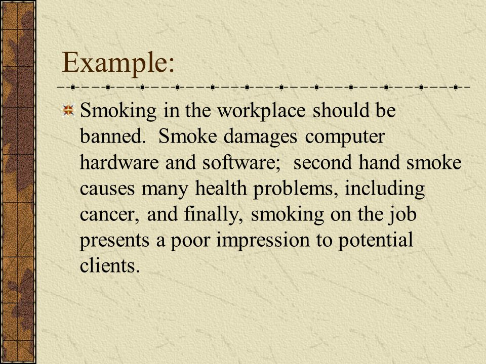 Example: Smoking in the workplace should be banned.