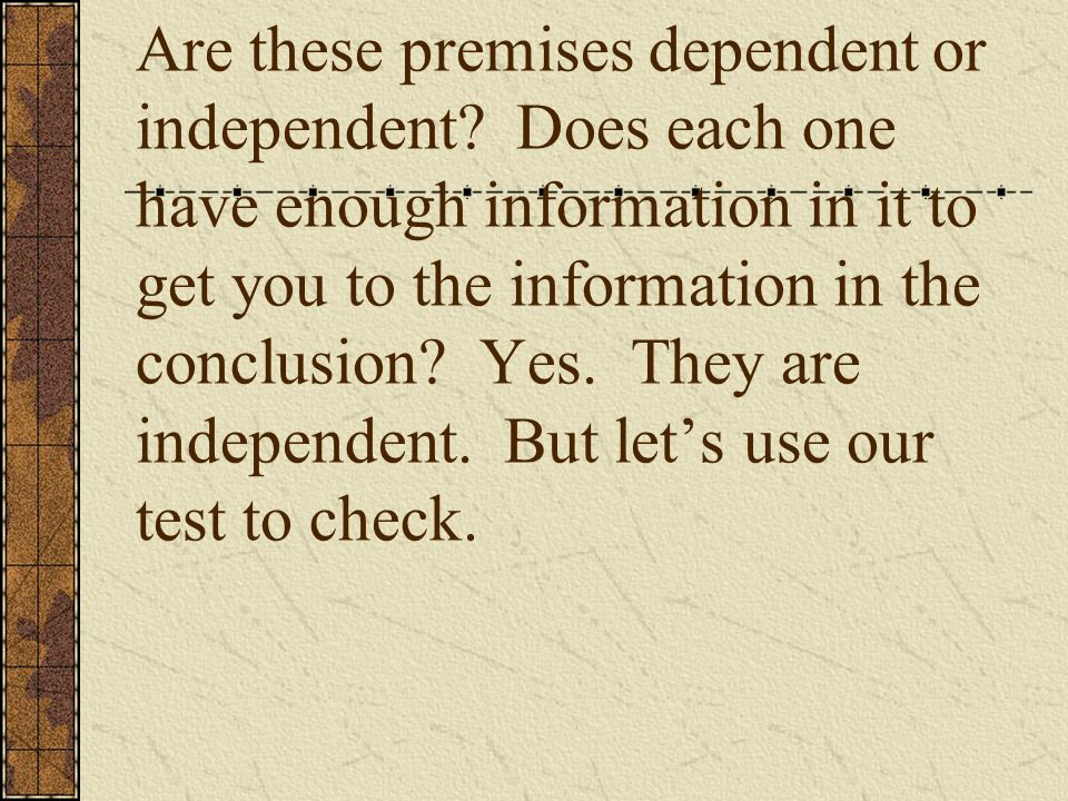 Are these premises dependent or independent.