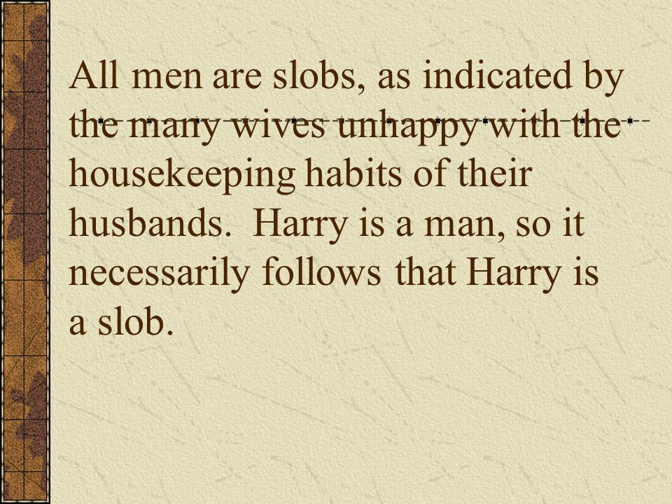 All men are slobs, as indicated by the many wives unhappy with the housekeeping habits of their husbands.