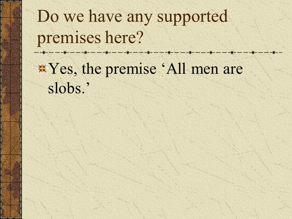 Do we have any supported premises here Yes, the premise 'All men are slobs.'