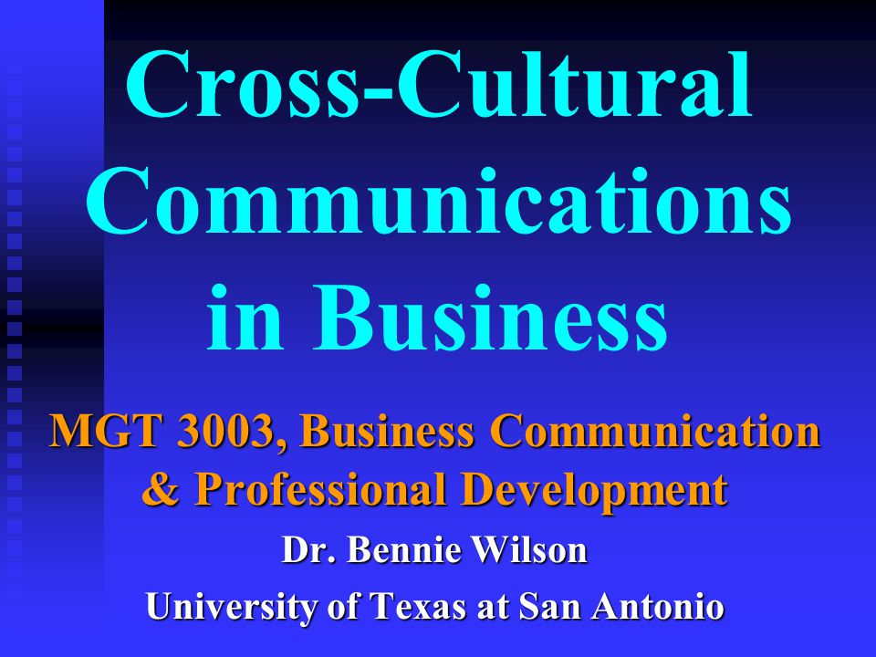 Cross-Cultural Communications in Business MGT 3003, Business Communication & Professional Development Dr.