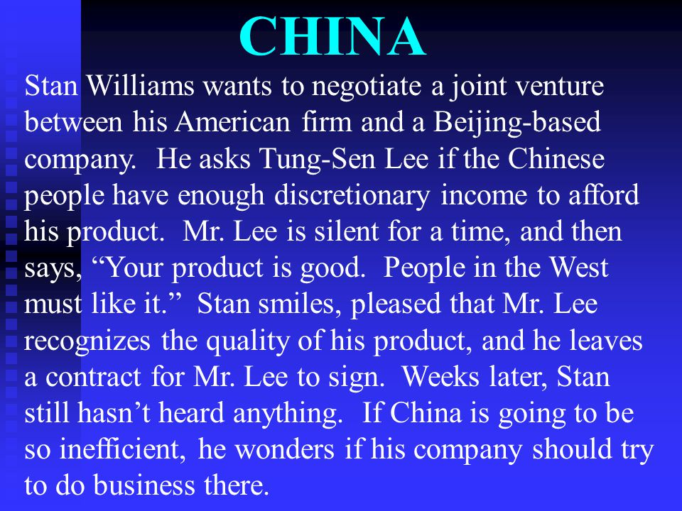 CHINA Stan Williams wants to negotiate a joint venture between his American firm and a Beijing-based company.