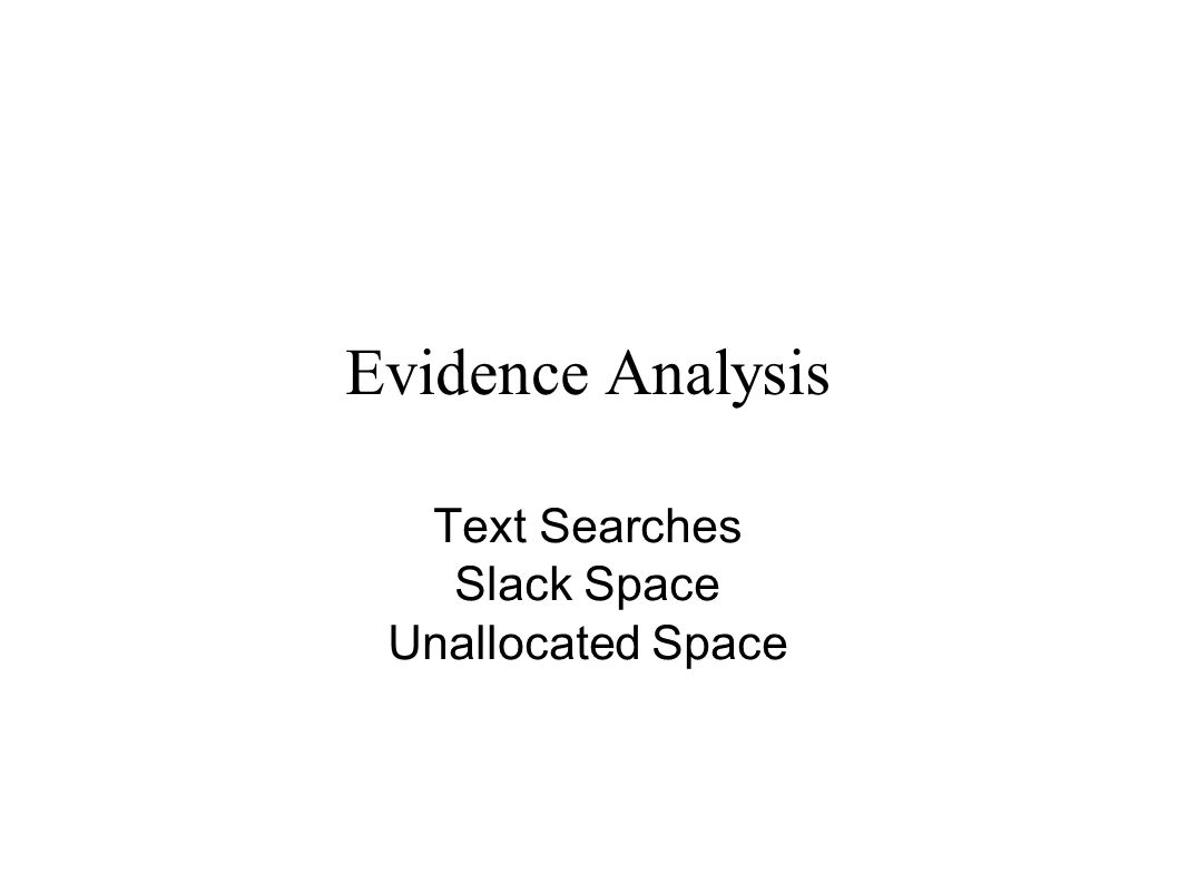 Evidence Analysis Text Searches Slack Space Unallocated Space