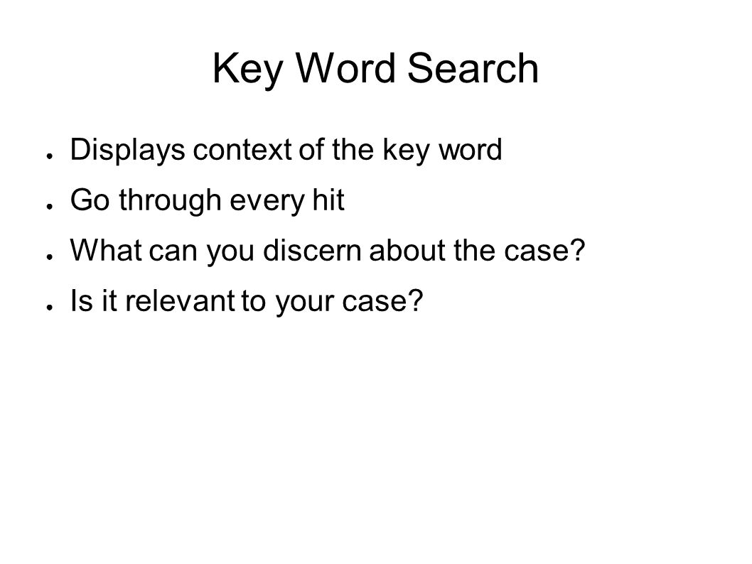 Key Word Search ● Displays context of the key word ● Go through every hit ● What can you discern about the case? ● Is it relevant to your case?
