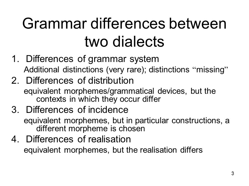 """3 Grammar differences between two dialects 1.Differences of grammar system Additional distinctions (very rare); distinctions """" missing """" 2.Differences"""