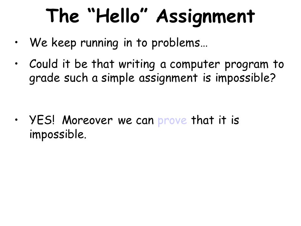 The Hello Assignment Other kind of program you could write Grading program might say to fail you.