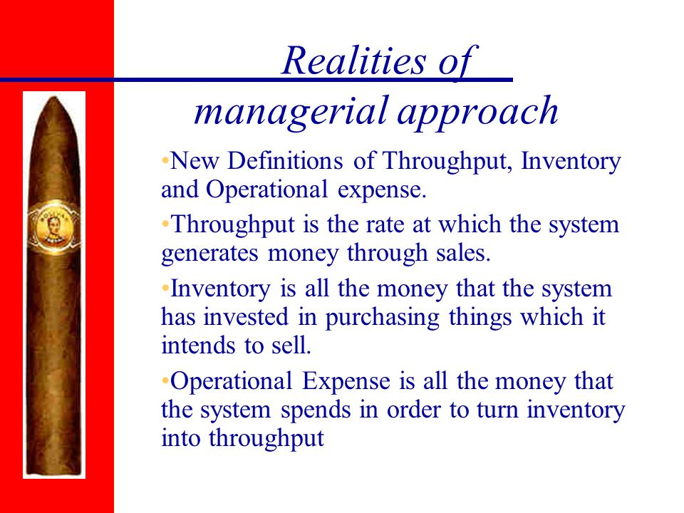 Realities of managerial approach New Definitions of Throughput, Inventory and Operational expense.