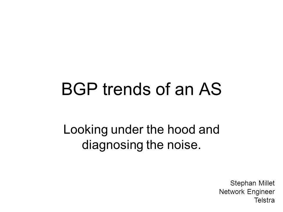 BGP trends of an AS Looking under the hood and diagnosing the noise.
