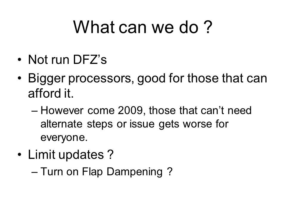 What can we do . Not run DFZ's Bigger processors, good for those that can afford it.