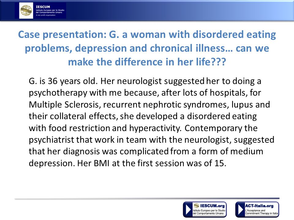 Case presentation: G. a woman with disordered eating problems, depression and chronical illness… can we make the difference in her life??? G. is 36 ye