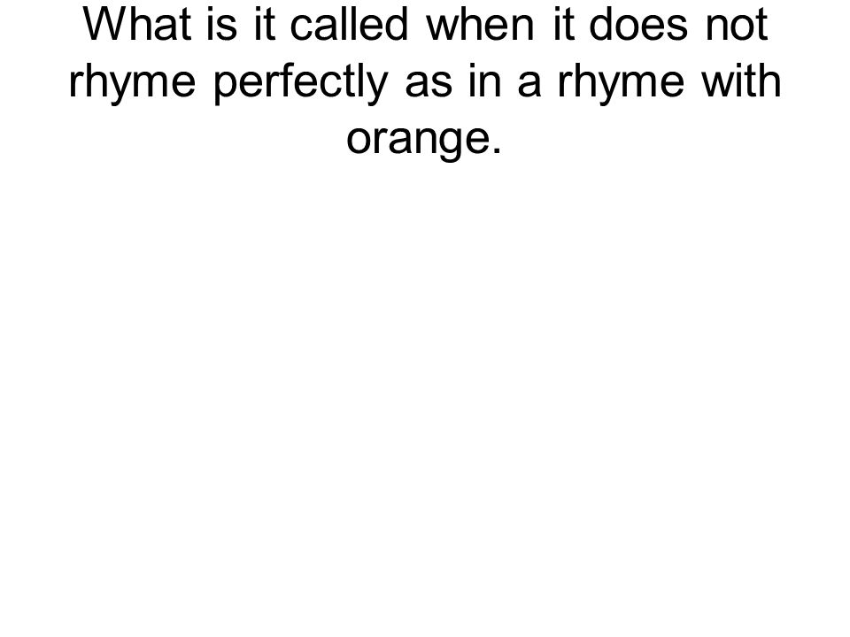 What is it called when it does not rhyme perfectly as in a rhyme with orange.