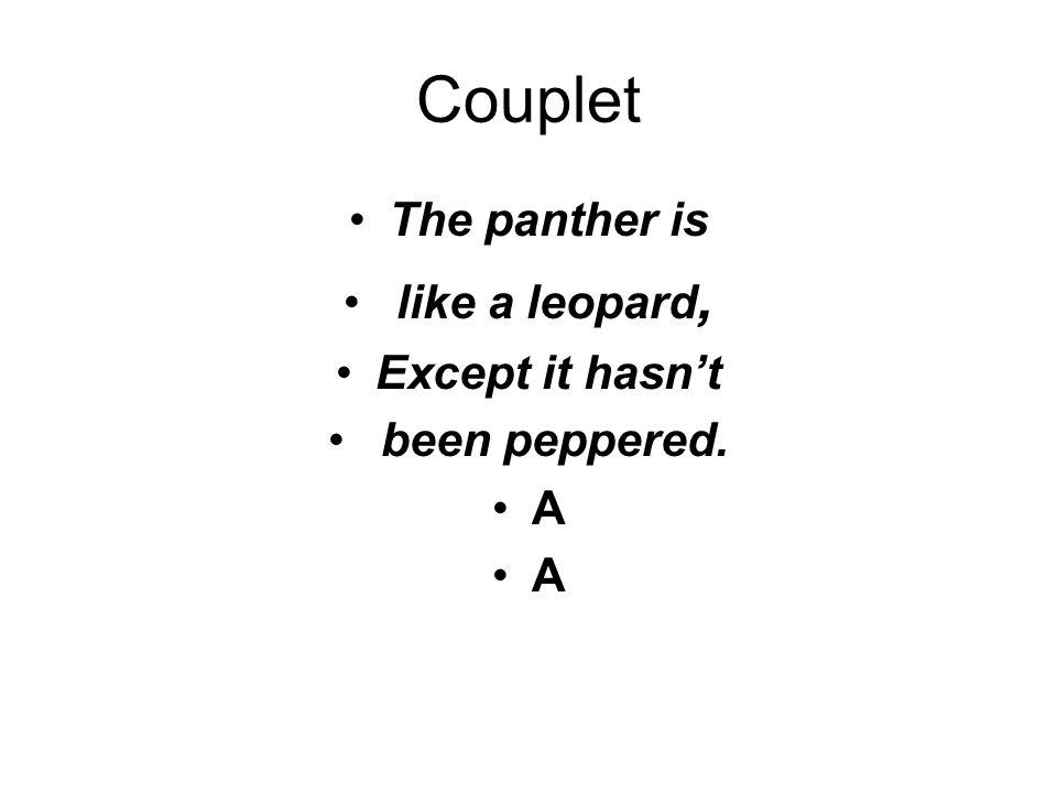 Couplet The panther is like a leopard, Except it hasn't been peppered. A