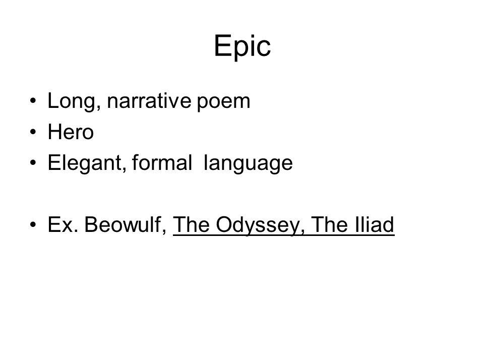 Epic Long, narrative poem Hero Elegant, formal language Ex. Beowulf, The Odyssey, The Iliad