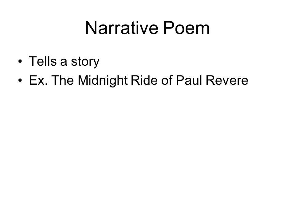 Narrative Poem Tells a story Ex. The Midnight Ride of Paul Revere