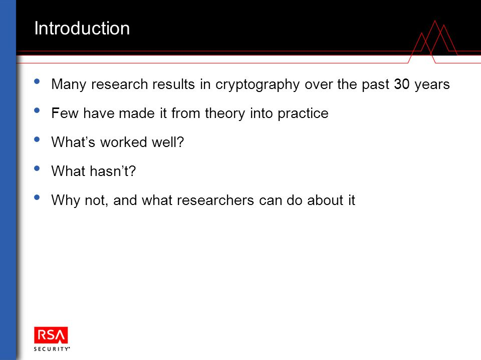 Introduction Many research results in cryptography over the past 30 years Few have made it from theory into practice What's worked well? What hasn't?