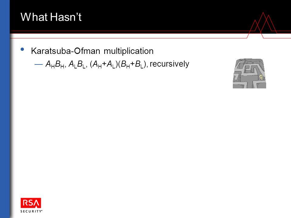 What Hasn't Karatsuba-Ofman multiplication —A H B H, A L B L, (A H +A L )(B H +B L ), recursively