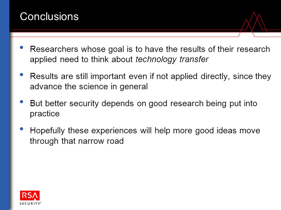 Conclusions Researchers whose goal is to have the results of their research applied need to think about technology transfer Results are still importan