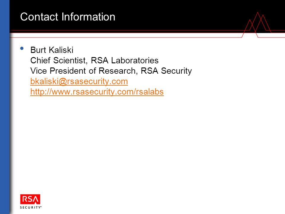 Contact Information Burt Kaliski Chief Scientist, RSA Laboratories Vice President of Research, RSA Security bkaliski@rsasecurity.com http://www.rsasec