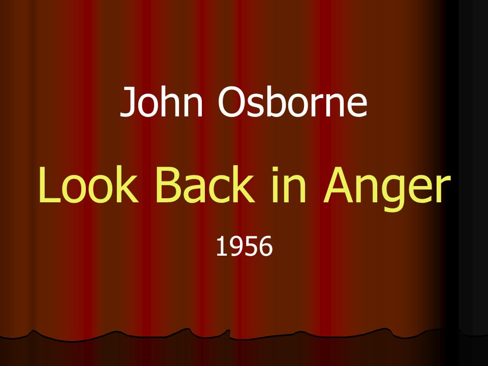 John Osborne - Look Back in Anger 22 Colonel Redfern Together with Jimmy he represents the contradictions of post-war England: generation gap.