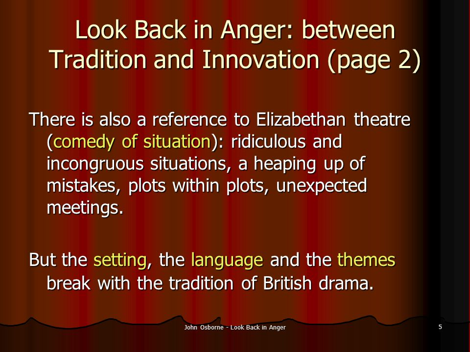 John Osborne - Look Back in Anger 6 The structure of the play The action is a closed circle divided into 3 acts: Act 1 Exposition: Jimmy is living with Alison (who is pregnant but hasn't told him) and Cliff.