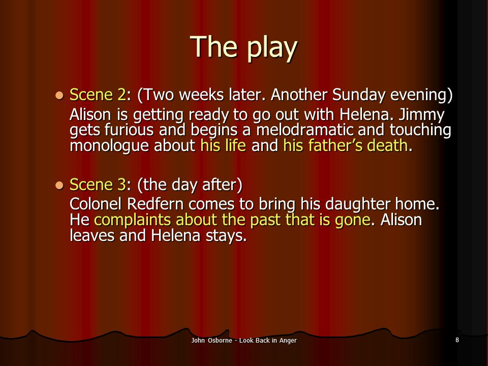 John Osborne - Look Back in Anger 9 The play Act 2 Act 2 Scene 1 : (Several months later – A Sunday evening) Scene 1 : (Several months later – A Sunday evening) The same scene as in act 1 but this time Helena is ironing.