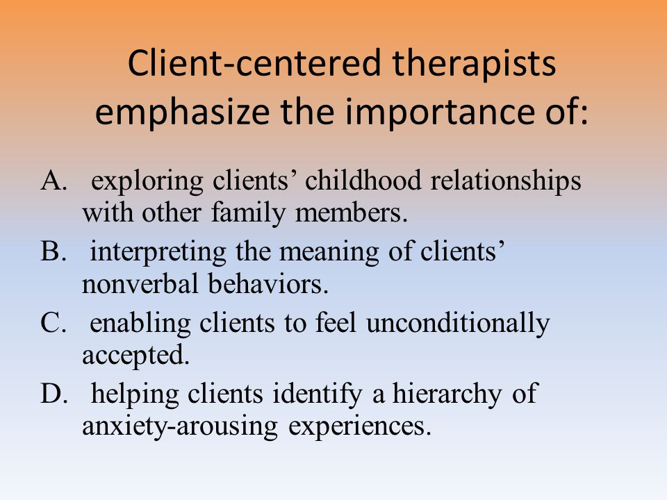 Client-centered therapists emphasize the importance of: A.