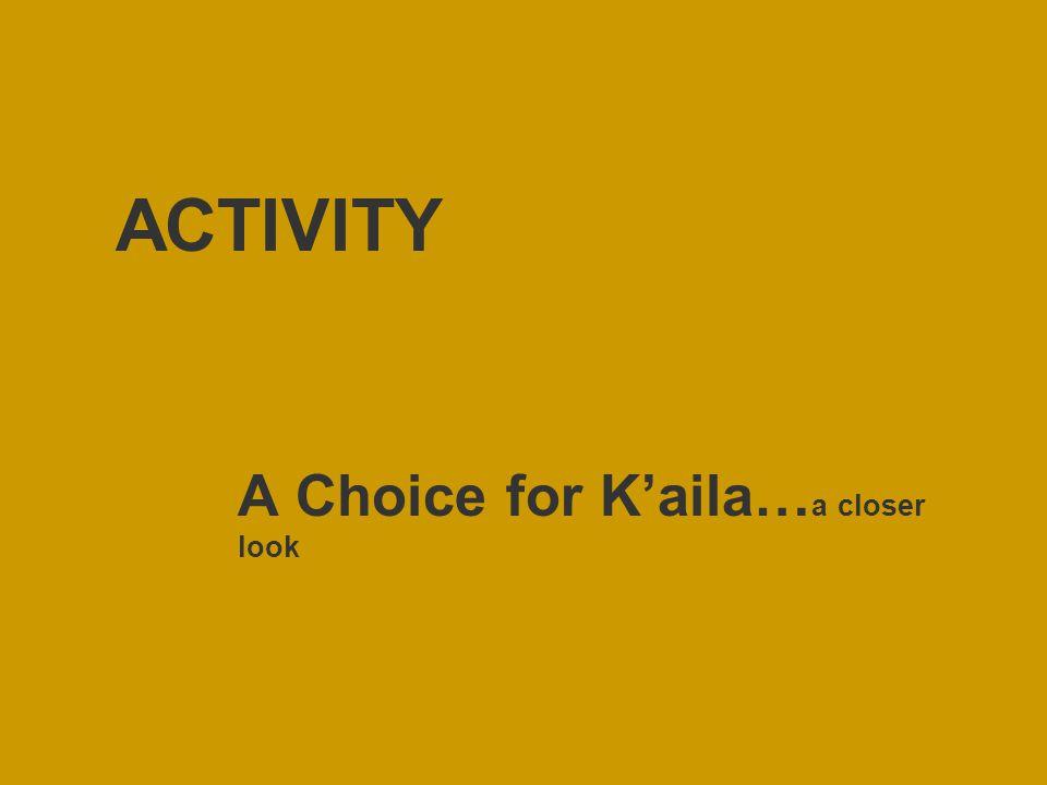 ACTIVITY A Choice for K'aila… a closer look