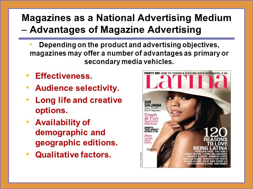 Magazines as a National Advertising Medium – Advantages of Magazine Advertising Effectiveness. Audience selectivity. Long life and creative options. A