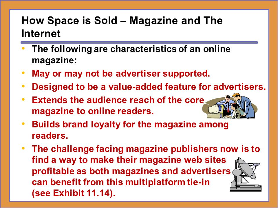 How Space is Sold – Magazine and The Internet The following are characteristics of an online magazine: May or may not be advertiser supported. Designe