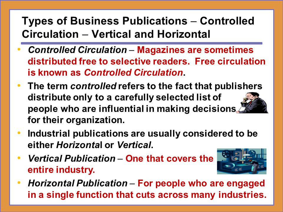 Types of Business Publications – Controlled Circulation – Vertical and Horizontal Controlled Circulation – Magazines are sometimes distributed free to