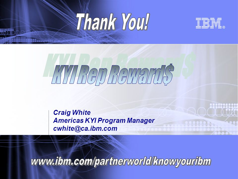 Craig White Americas KYI Program Manager cwhite@ca.ibm.com